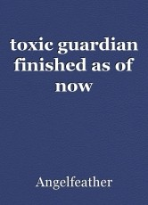 toxic guardian finished as of now