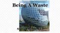 Being A Waste