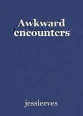 Awkward encounters