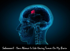 Your Absence Is Like Having Tumor On My Brain