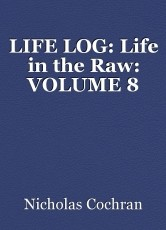 LIFE LOG: Life in the Raw: VOLUME 8