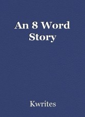 An 8 Word Story