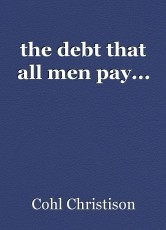 the debt that all men pay...