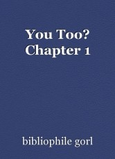 You Too? Chapter 1