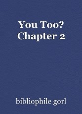 You Too? Chapter 2