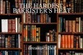 THE HARDEST: BARRISTER'S HEAT