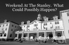 Weekend At The Stanley.  What Could Possibly Happen?
