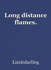 Long distance flames.