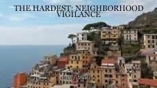 THE HARDEST: NEIGHBORHOOD VIGILANCE