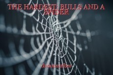 THE HARDEST: BULLS AND A SPIDER