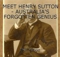 MEET HENRY SUTTON - AUSTRALIA'S FORGOTTEN GENIUS