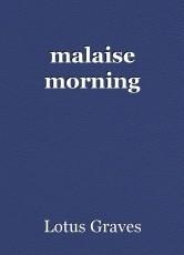 malaise morning