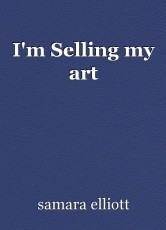 I'm Selling my art
