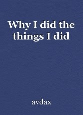 Why I did the things I did