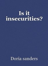 Is it insecurities?