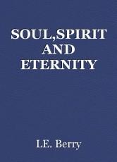 SOUL,SPIRIT AND ETERNITY