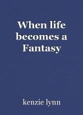 When life becomes a Fantasy