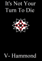 It's Not Your Turn To Die