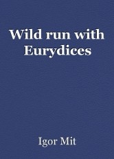Wild run with Eurydices