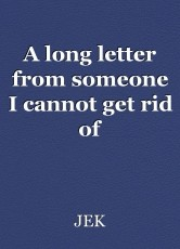 A long letter from someone I cannot get rid of
