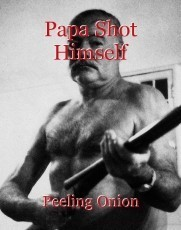 Papa Shot Himself