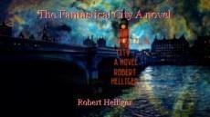 The Fantastical City A novel