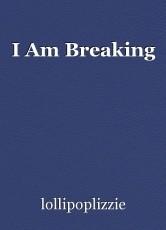 I Am Breaking