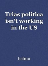 Trias politica isn't working in the US