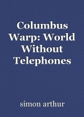 Columbus Warp: World Without Telephones