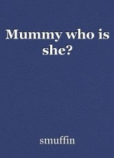 Mummy who is she?