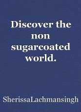 Discover the non sugarcoated world.