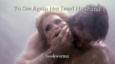 To See Again Her Dead Husband