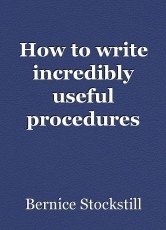 How to write incredibly useful procedures