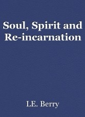 Soul, Spirit and Re-incarnation