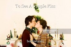 To See A Couple Kiss