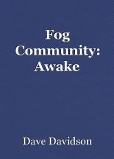 Fog Community: Awake