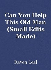 Can You Help This Old Man (Small Edits Made)