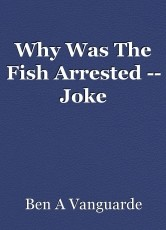 Why Was The Fish Arrested -- Joke
