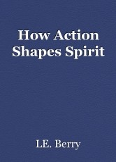 How Action Shapes Spirit