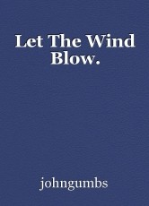 Let The Wind Blow.