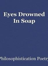 Eyes Drowned In Soap