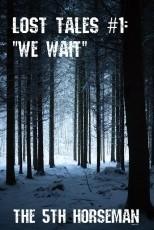 Lost Tales #1: We Wait