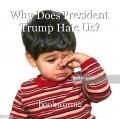 Why Does President Trump Hate Us?