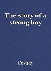 The story of a strong boy