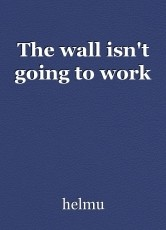 The wall isn't going to work
