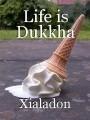 Life is Dukkha