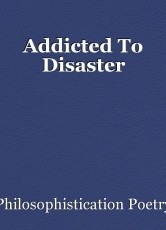 Addicted To Disaster