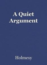 A Quiet Argument