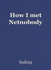 How I met Netnobody