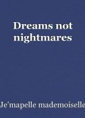 Dreams not nightmares